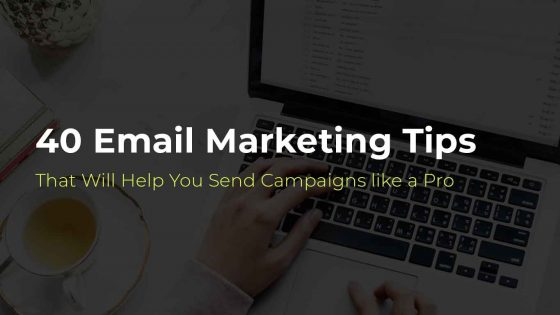 Email Marketing Tips that will help you send campaigns like a pro